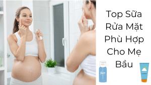 Review Sữa Rửa Mặt Cho Bà Bầu Lành Tính – Hiệu Quả